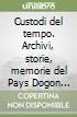 Custodi del tempo. Archivi, storie, memorie del Pays Dogon (Mali) libro