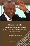 Nelson Mandela un uomo diventato storia. Un eroe acclamato, una missione incompiuta, un ideale tradito? libro