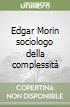 Edgar Morin sociologo della complessità libro