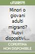 Minori o giovani adulti migranti? Nuovi dispositivi clinici tra logiche istituzionali e culturali libro