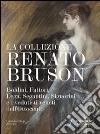La collezione Renato Bruson. Boldini, Fattori, Lega, Segantini, Signorini e i vedutisti veneti dell'800