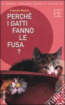 Perché i gatti fanno le fusa? libro di Moutou François