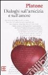Dialoghi sull'amore e l'amicizia libro