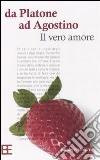Da Platone a S. Agostino. Il vero amore libro