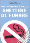 Col cavolo che è facile smettere di fumare libro