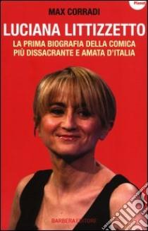 Luciana Littizzetto. La prima biografia della comica più dissacrante e amata d'Italia libro di Corradi Max