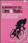 Almanacco del Giro d'Italia. Record, curiosità, aneddoti e storie della manifestazione sportiva più antica del nostro paese libro