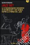 Jazz set. Le straordinarie biografie di 20 musicisti che hanno fatto la storia del jazz libro