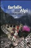 Le farfalle delle Alpi. Come riconoscerle, dove e quando osservarle