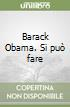 Barack Obama. Si pu� fare