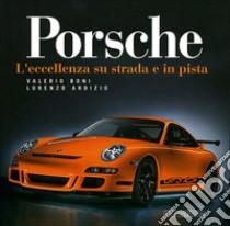 Porsche. L'eccellenza su strada e in pista libro di Boni Valerio - Ardizio Lorenzo