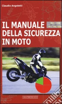 Il manuale della sicurezza in moto libro di Angeletti Claudio
