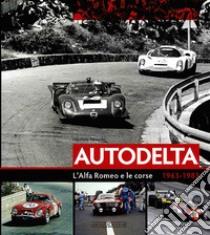 Autodelta. L'Alfa Romeo e le corse 1963-1983. Ediz. illustrata libro di Tabucchi Maurizio
