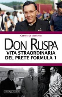 Don Ruspa. Vita straordinaria del prete Formula 1 libro di De Agostini Cesare