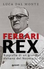 Ferrari rex. Biografia di un grande italiano del Novecento libro