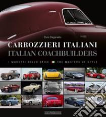 I carrozzieri italiani. I maestri dello stileItalian coachbuilders. The masters of style libro di Deganello Elvio
