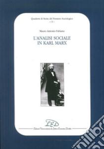 L'analisi sociale in Karl Marx libro di Fabiano Mauro A.