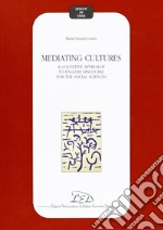 Mediating cultures. A cognitive approach to English discourse for the social sciences libro di Guido M. Grazia