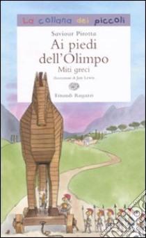 Ai piedi dell'Olimpo. Miti greci libro di Pirotta Saviour