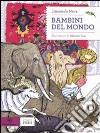 Bambini del mondo libro di Nava Emanuela