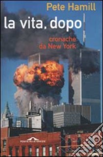 La vita, dopo. Cronache da New York libro di Pete Hamill
