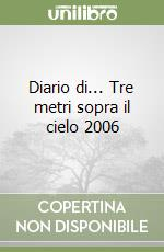 Diario di... Tre metri sopra il cielo 2006 libro di Moccia Federico