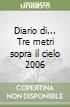 Diario di... Tre metri sopra il cielo 2006 libro