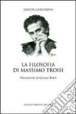 La filosofia di Massimo Troisi libro