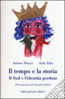 Il tempo e la storia. Il Sud e l'identità perduta libro di Manzo Antimo - Talia Italo