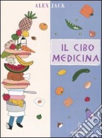 Il cibo medicina libro di Jack Alex