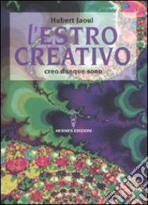L'Estro creativo. Creo dunque sono libro di Jaoui Hubert