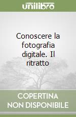 Conoscere la fotografia digitale. Il ritratto libro di Freeman Michael