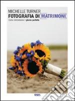 Fotografia di matrimoni. Come immortalare il giorno perfetto. Ediz. illustrata libro