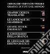 Il Linguaggio della grafica. Ediz. italiana, inglese, francese, tedesca e spagnola libro