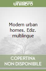 Modern urban homes. Ediz. multilingue libro
