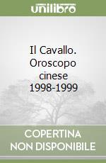 Il Cavallo. Oroscopo cinese 1998-1999 libro di Anzaldi Antonino