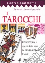 I tarocchi. Come scoprire i segreti della vita e del futuro attraverso le carte libro di Nosenzo Spagnolo Fernanda