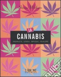 La cannabis. Proprietà, storia, impieghi, folklore libro di Wishnia Steven