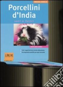Porcellini d'India. Sani e felici libro di Birmelin Immanuel