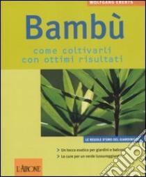 Bambù. Come coltivarli con ottimi risultati libro di Eberts Wolfgang