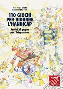 105  giochi per ridurre l'handicap. Attività di gruppo per l'integrazione libro di Chade José J. - Temporini Adriano