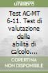 Test AC-MT 6-11. Test di valutazione delle abilità di calcolo. Gruppo MT libro