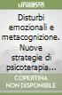 Disturbi emozionali e metacognizione. Nuove strategie di psicoterapia cognitiva libro