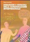 Dinamiche e ostacoli della comunicazione interpersonale libro