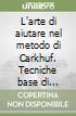 L'arte di aiutare nel metodo di Carkhuf. Tecniche base di counseling professionale. CD-ROM libro