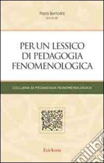 Per un lessico di pedagogia fenomenologica libro