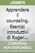 Apprendere il counseling. Esercizi introduttivi di Roger Mucchielli. CD-ROM libro