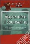 Apprendere il counseling. Manuale di autoformazione al colloquio d'aiuto. Con CD-ROM libro