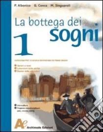 La bottega dei sogni. Con Letteratura. Per la Scuola media (2) libro di Albonico Paolo - Conca G. - Singuaroli Massimo