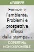 Firenze e l'ambiente. Problemi e prospettive riflessi dalla stampa quotidiana libro